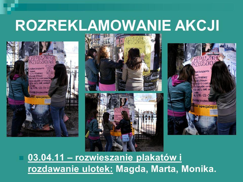 ROZREKLAMOWANIE AKCJI 03.04.11 – rozwieszanie plakatów i rozdawanie ulotek: Magda, Marta, Monika.