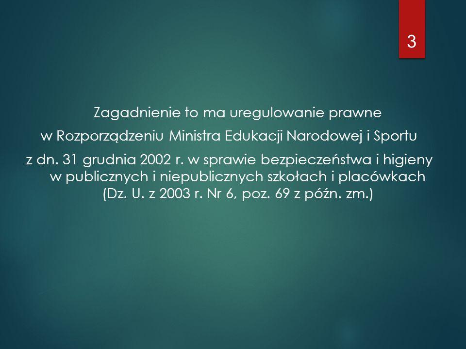 Zagadnienie to ma uregulowanie prawne w Rozporządzeniu Ministra Edukacji Narodowej i Sportu z dn. 31 grudnia 2002 r. w sprawie bezpieczeństwa i higien