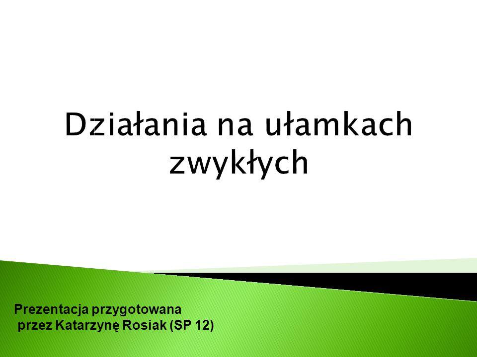 Prezentacja przygotowana przez Katarzynę Rosiak (SP 12)