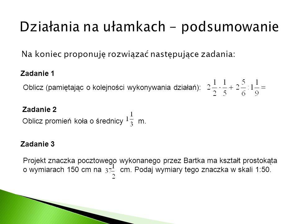 Na koniec proponuję rozwiązać następujące zadania: Zadanie 1 Oblicz (pamiętając o kolejności wykonywania działań): Zadanie 2 Oblicz promień koła o śre