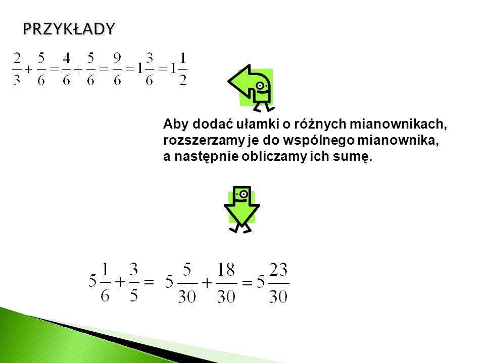 Aby dodać ułamki o różnych mianownikach, rozszerzamy je do wspólnego mianownika, a następnie obliczamy ich sumę.