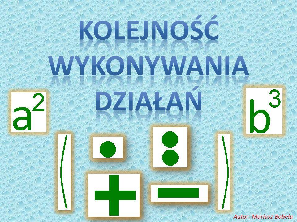 P O D S U M O W U J Ą C działania w nawiasach 1 potęgowanie 2 3 mnożenie lub dzielenie 4 dodawanie lub odejmowanie (gdy występują nawiasy)