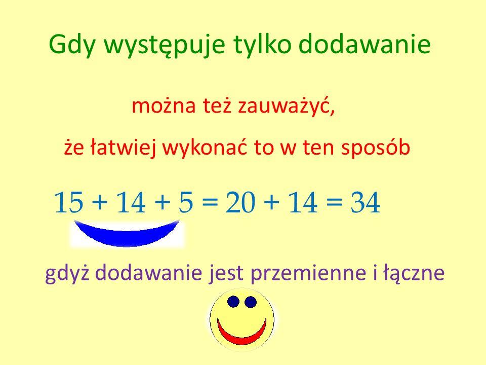 Gdy występuje tylko odejmowanie działania wykonuje się w kolejności od lewej do prawej 21 – 15 – 4 =6 – 4 = 2 odejmowanie nie jest przemienne ani łączne