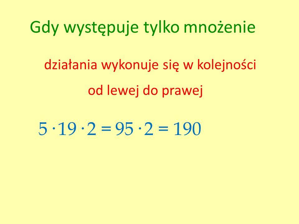 Jeżeli dodatkowo w przykładzie występuje potęgowanie 3· 11 + 4 2 : 8 – 5 = = 3· 11 + 16 : 8 – 5 = = 33 + 2 – 5 = = 35 – 5 = 30 mnożenie można też było wykonać wcześniej, gdyż nie jest bezpośrednio związane z potęgowaniem