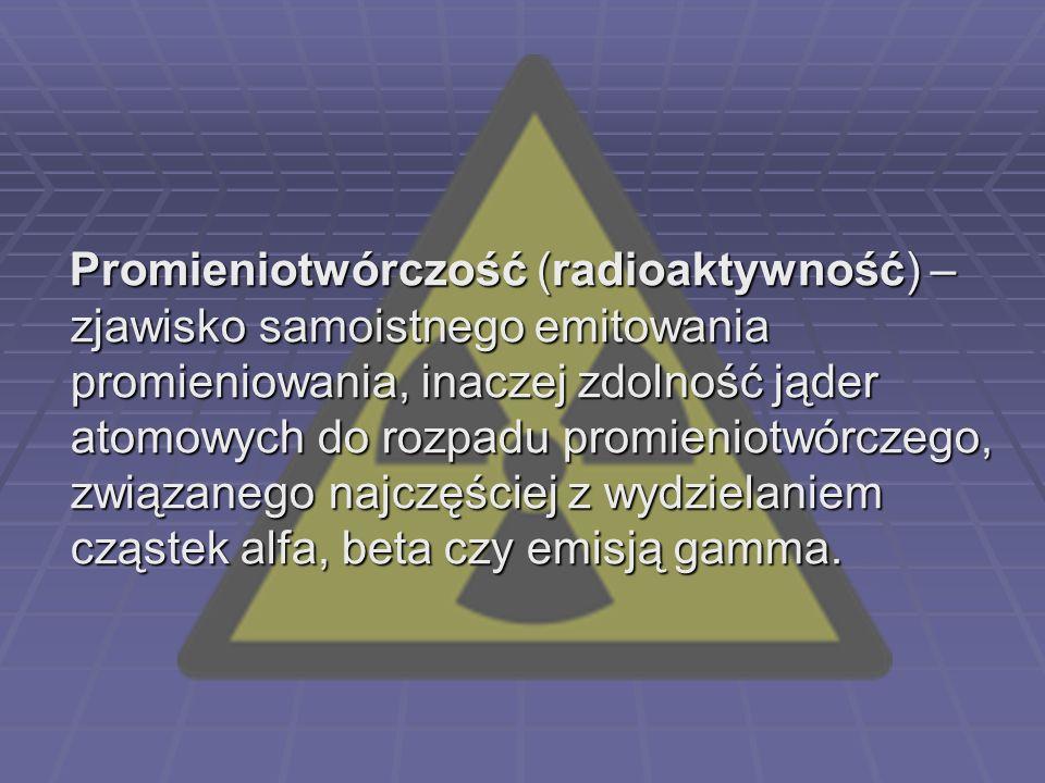 Szereg promieniotwórczy A = 4n + m n - liczba całkowita m - przyjmuje wartości 0,1,2 lub 3 SZEREGI DZIELIMY NA: SZEREGI DZIELIMY NA: naturalne: naturalne: m=0 – torowy 232 Th 208 Pb m=2 – uranowo-radowy 238 U 206 Pb m=3 – uranowo-aktynowy 235 U 207 Pb sztuczne: sztuczne: m=1 – neptunowy 237 Np 209 Bi