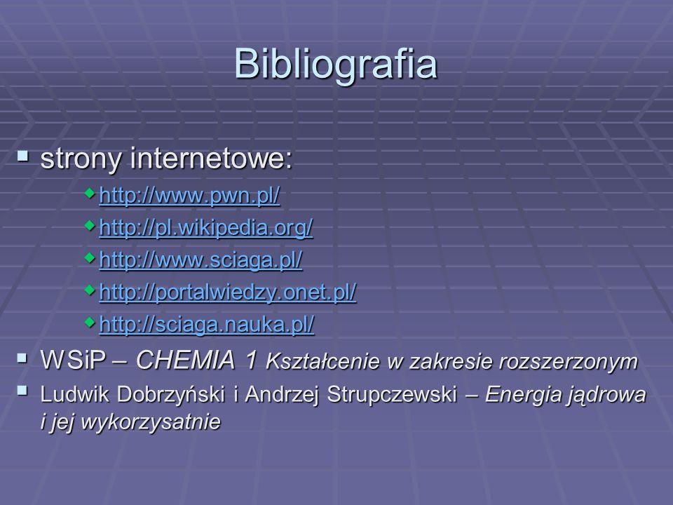 Bibliografia strony internetowe: strony internetowe: http://www.pwn.pl/ http://www.pwn.pl/ http://www.pwn.pl/ http://pl.wikipedia.org/ http://pl.wikip