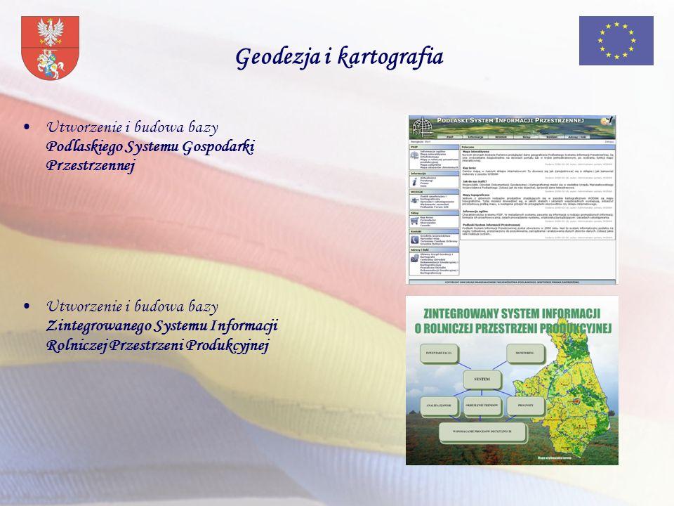 Geodezja i kartografia Utworzenie i budowa bazy Podlaskiego Systemu Gospodarki Przestrzennej Utworzenie i budowa bazy Zintegrowanego Systemu Informacji Rolniczej Przestrzeni Produkcyjnej