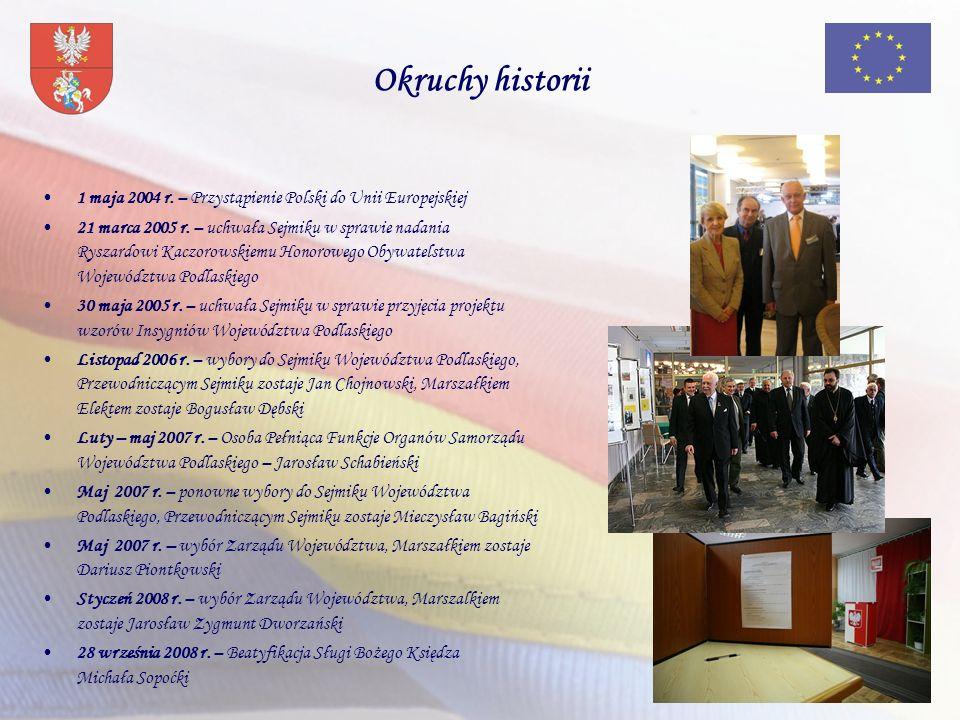 1 maja 2004 r. – Przystąpienie Polski do Unii Europejskiej 21 marca 2005 r. – uchwała Sejmiku w sprawie nadania Ryszardowi Kaczorowskiemu Honorowego O
