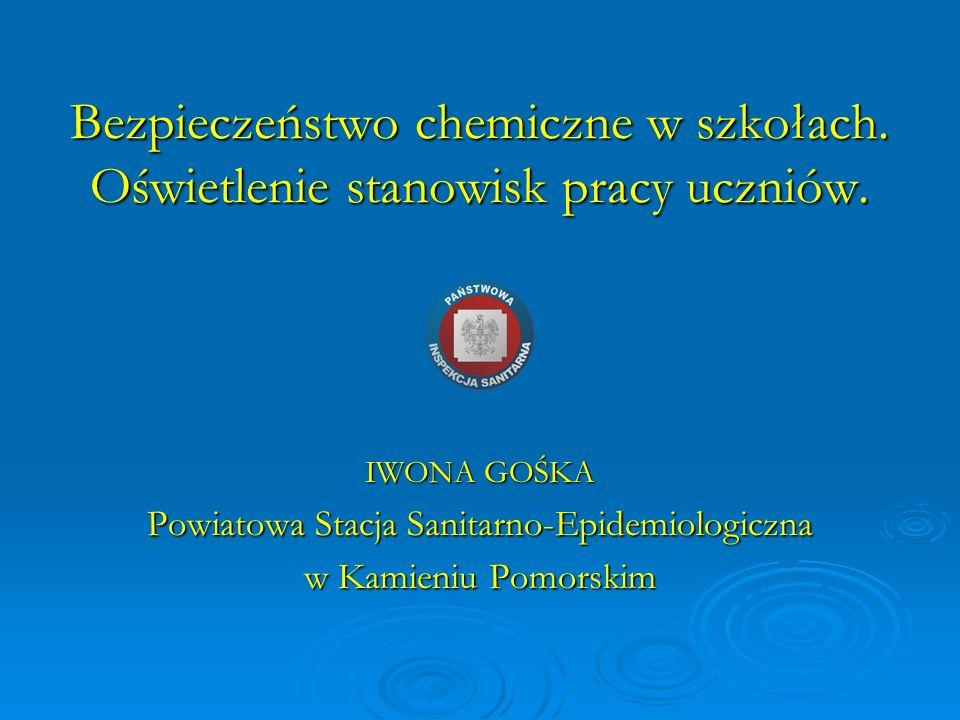 Bezpieczeństwo chemiczne w szkołach. Oświetlenie stanowisk pracy uczniów. IWONA GOŚKA Powiatowa Stacja Sanitarno-Epidemiologiczna w Kamieniu Pomorskim