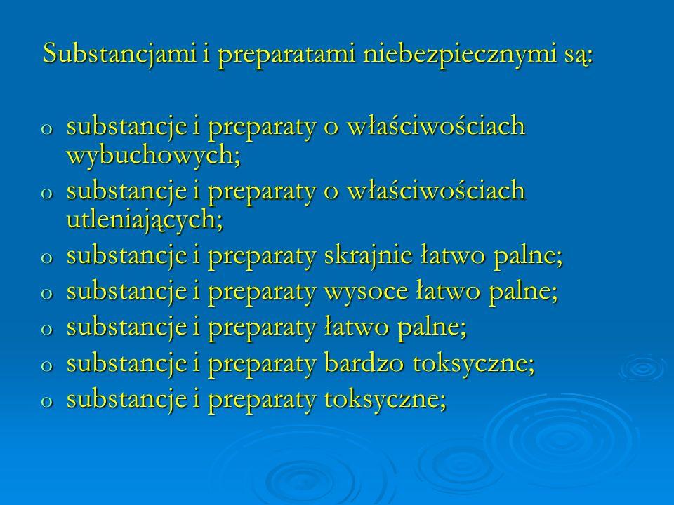 o substancje i preparaty szkodliwe; o substancje i preparaty żrące; o substancje i preparaty drażniące; o substancje i preparaty uczulające; o substancje i preparaty rakotwórcze; o substancje i preparaty mutagenne; o substancje i preparaty działające szkodliwie na rozrodczość; o substancje i preparaty niebezpieczne dla środowiska