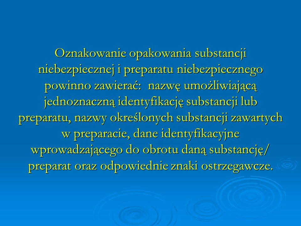 Oznakowanie opakowania substancji niebezpiecznej i preparatu niebezpiecznego powinno zawierać: nazwę umożliwiającą jednoznaczną identyfikację substanc