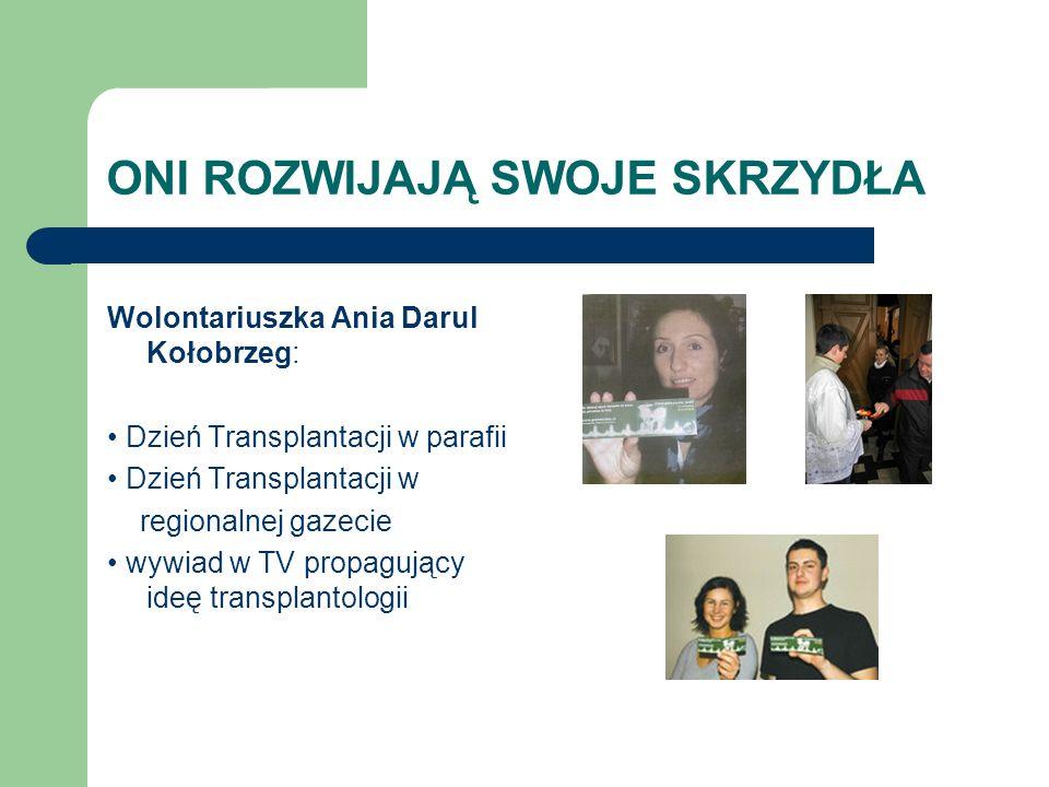 ONI ROZWIJAJĄ SWOJE SKRZYDŁA Wolontariuszka Ania Darul Kołobrzeg: Dzień Transplantacji w parafii Dzień Transplantacji w regionalnej gazecie wywiad w T