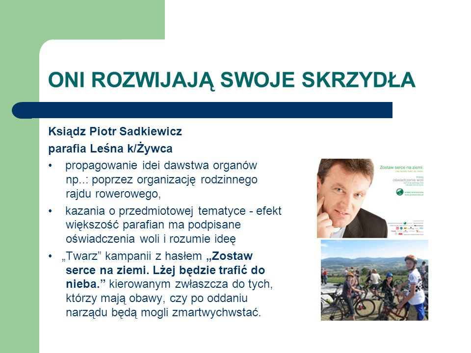 ONI ROZWIJAJĄ SWOJE SKRZYDŁA Ksiądz Piotr Sadkiewicz parafia Leśna k/Żywca propagowanie idei dawstwa organów np..: poprzez organizację rodzinnego rajd