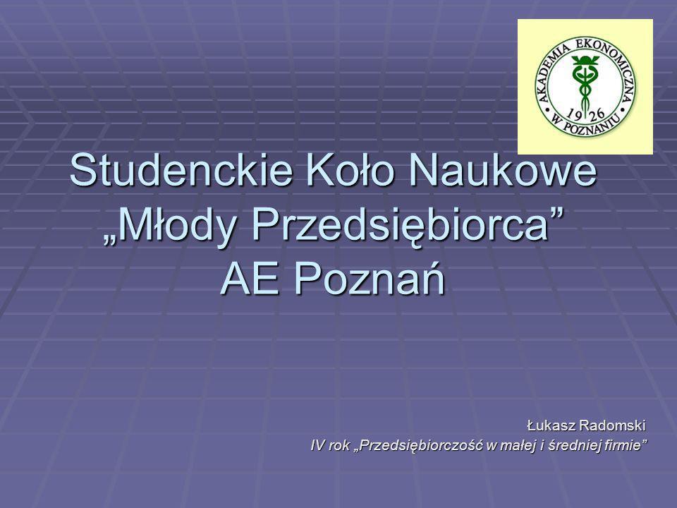 Studenckie Koło Naukowe Młody Przedsiębiorca AE Poznań Łukasz Radomski IV rok Przedsiębiorczość w małej i średniej firmie