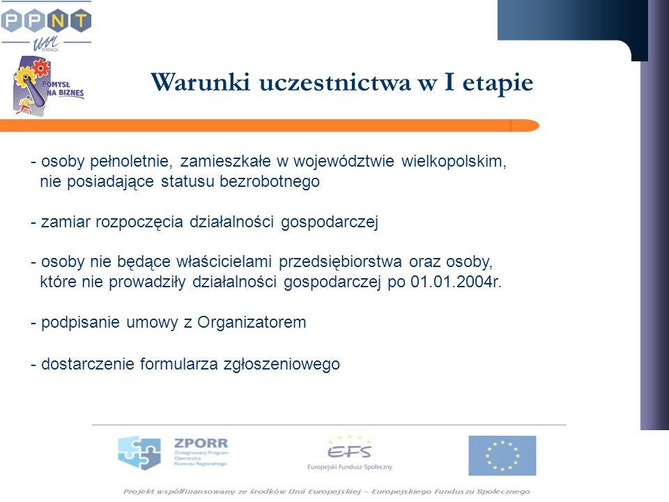 Warunki uczestnictwa w I etapie - osoby pełnoletnie, zamieszkałe w województwie wielkopolskim, nie posiadające statusu bezrobotnego - zamiar rozpoczęc