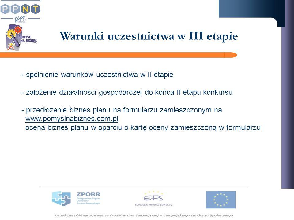 - spełnienie warunków uczestnictwa w II etapie - założenie działalności gospodarczej do końca II etapu konkursu - przedłożenie biznes planu na formula