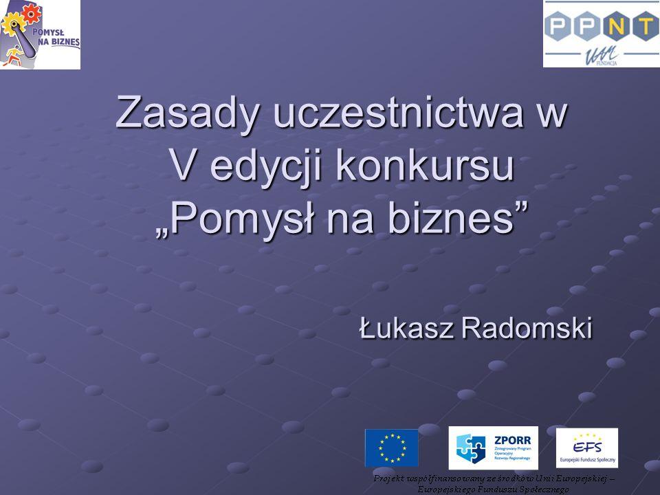 Zasady uczestnictwa w V edycji konkursu Pomysł na biznes Łukasz Radomski