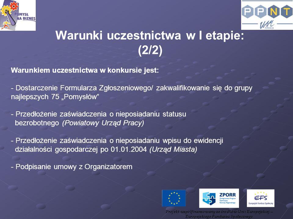 Warunki uczestnictwa w I etapie: (2/2) Warunkiem uczestnictwa w konkursie jest: - Dostarczenie Formularza Zgłoszeniowego/ zakwalifikowanie się do grup