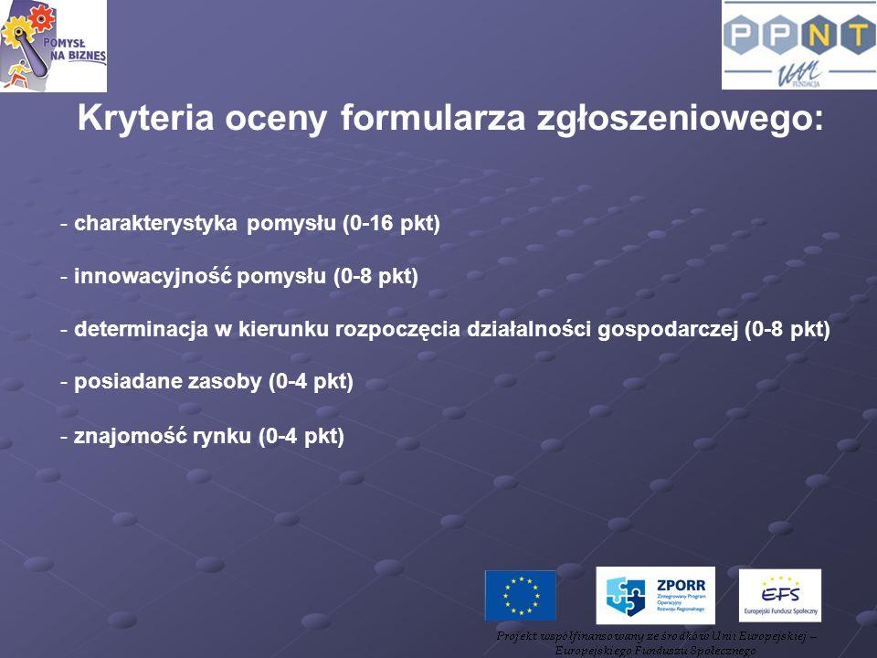 Kryteria oceny formularza zgłoszeniowego: - charakterystyka pomysłu (0-16 pkt) - innowacyjność pomysłu (0-8 pkt) - determinacja w kierunku rozpoczęcia