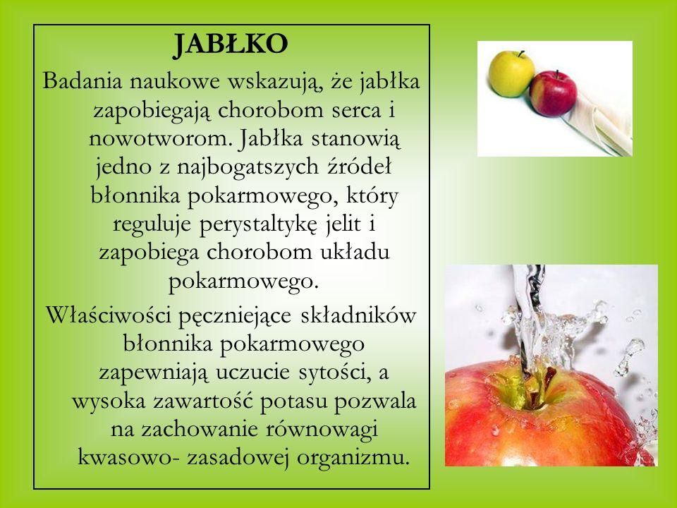 JABŁKO Badania naukowe wskazują, że jabłka zapobiegają chorobom serca i nowotworom. Jabłka stanowią jedno z najbogatszych źródeł błonnika pokarmowego,