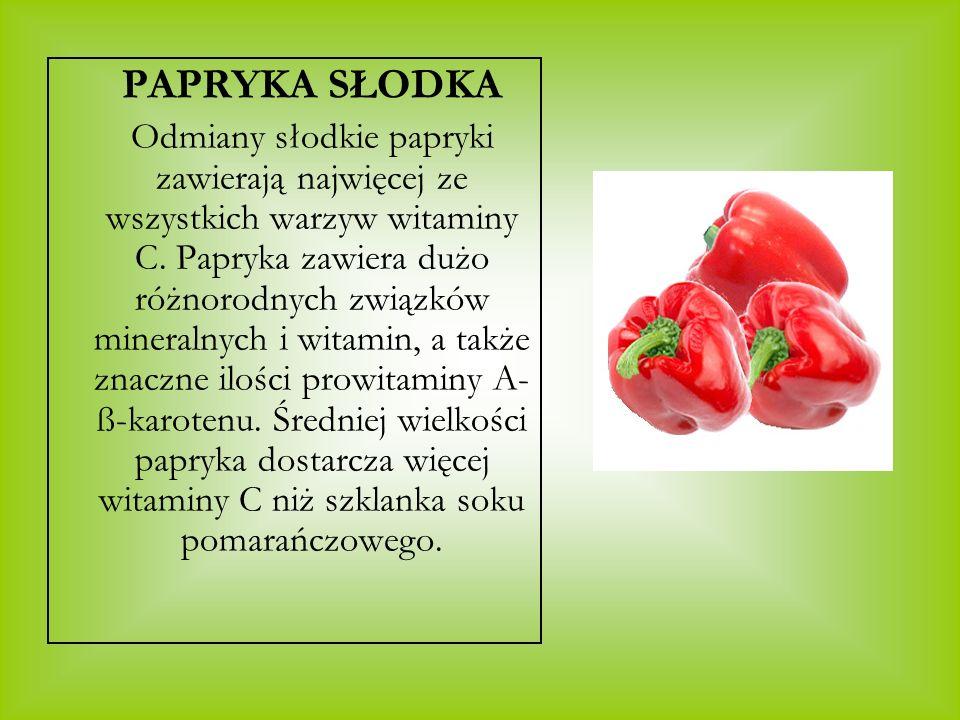 PAPRYKA SŁODKA Odmiany słodkie papryki zawierają najwięcej ze wszystkich warzyw witaminy C. Papryka zawiera dużo różnorodnych związków mineralnych i w