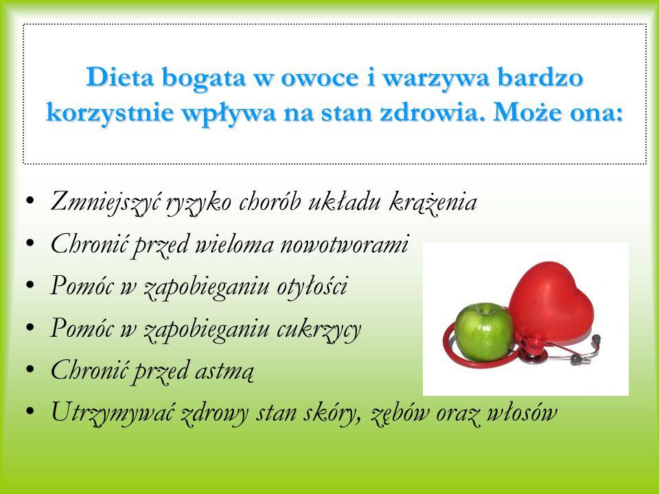 Dieta bogata w owoce i warzywa bardzo korzystnie wpływa na stan zdrowia. Może ona: Zmniejszyć ryzyko chorób układu krążenia Chronić przed wieloma nowo