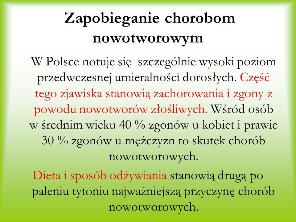 Zapobieganie chorobom nowotworowym W Polsce notuje się szczególnie wysoki poziom przedwczesnej umieralności dorosłych. Część tego zjawiska stanowią za