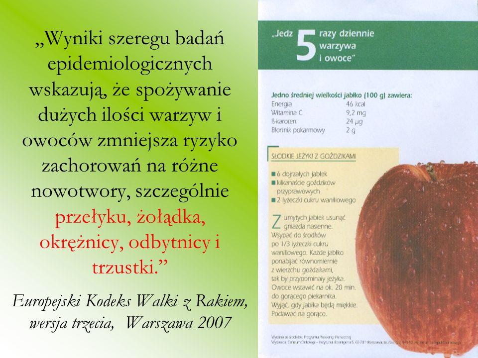 Wyniki szeregu badań epidemiologicznych wskazują, że spożywanie dużych ilości warzyw i owoców zmniejsza ryzyko zachorowań na różne nowotwory, szczególnie przełyku, żołądka, okrężnicy, odbytnicy i trzustki.