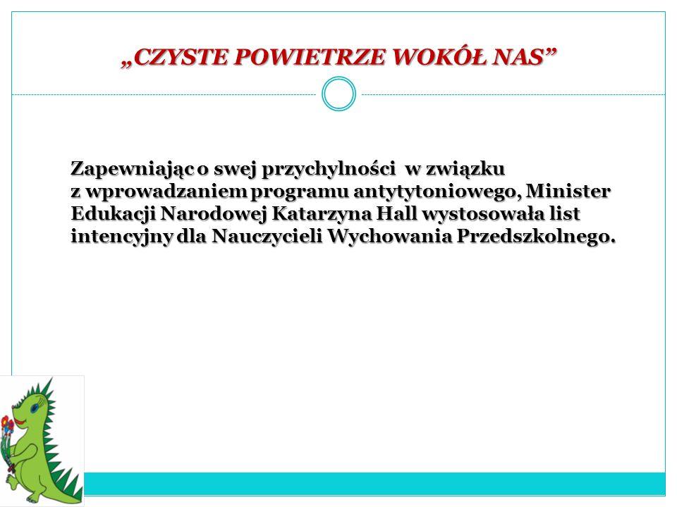 CZYSTE POWIETRZE WOKÓŁ NAS Zapewniając o swej przychylności w związku z wprowadzaniem programu antytytoniowego, Minister Edukacji Narodowej Katarzyna