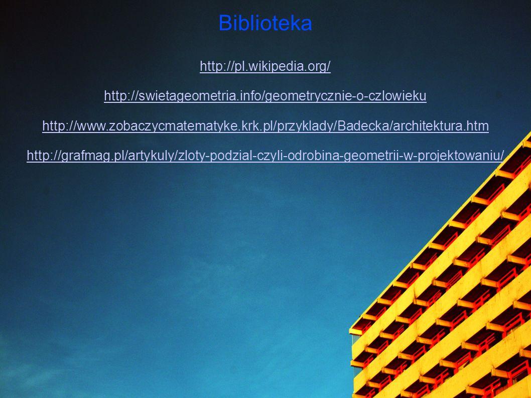 Biblioteka http://pl.wikipedia.org/ http://swietageometria.info/geometrycznie-o-czlowieku http://www.zobaczycmatematyke.krk.pl/przyklady/Badecka/archi