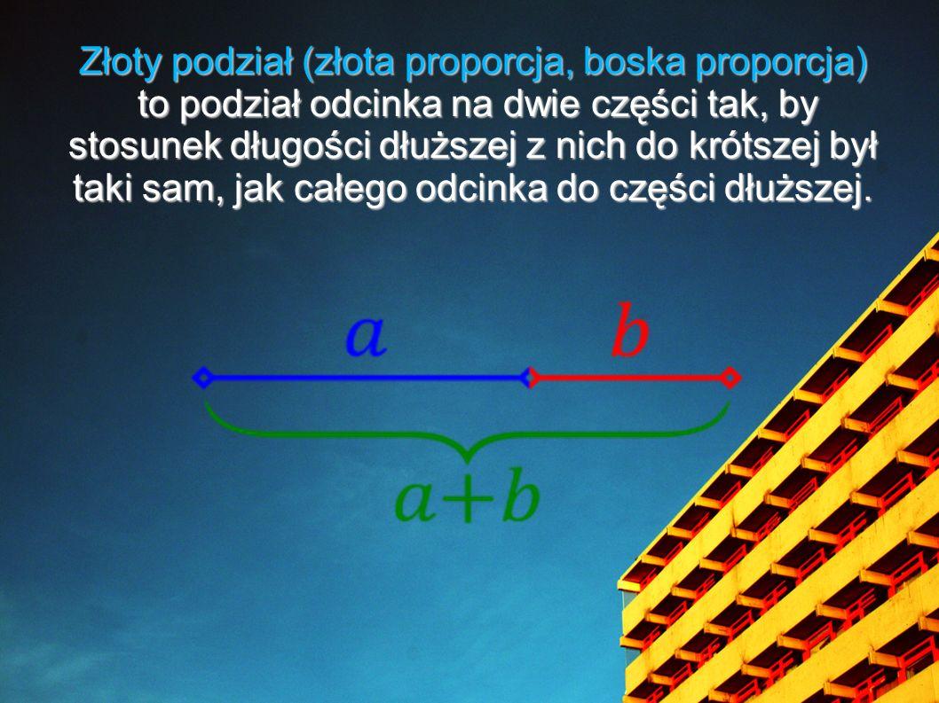 Złoty podział (złota proporcja, boska proporcja) to podział odcinka na dwie części tak, by stosunek długości dłuższej z nich do krótszej był taki sam,