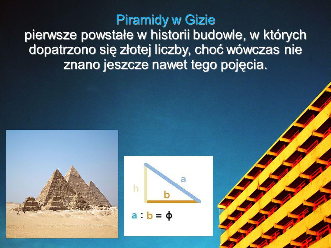 Piramidy w Gizie pierwsze powstałe w historii budowle, w których dopatrzono się złotej liczby, choć wówczas nie znano jeszcze nawet tego pojęcia.