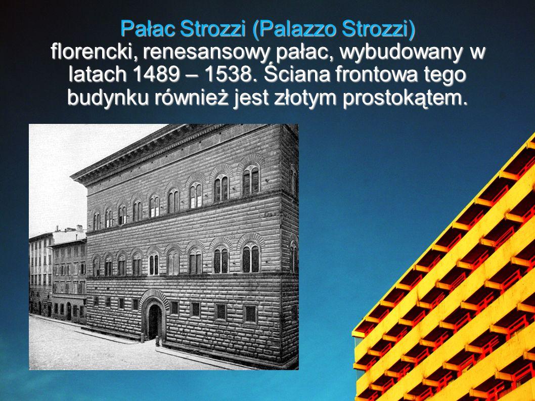Pałac Strozzi (Palazzo Strozzi) florencki, renesansowy pałac, wybudowany w latach 1489 – 1538. Ściana frontowa tego budynku również jest złotym prosto