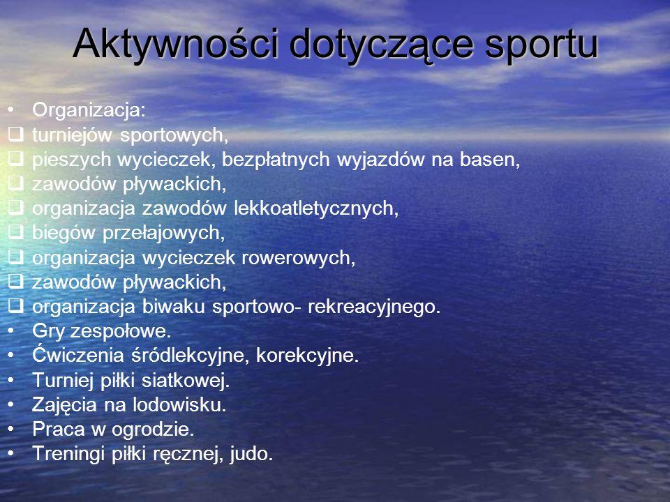Aktywności dotyczące sportu Organizacja: turniejów sportowych, pieszych wycieczek, bezpłatnych wyjazdów na basen, zawodów pływackich, organizacja zawo