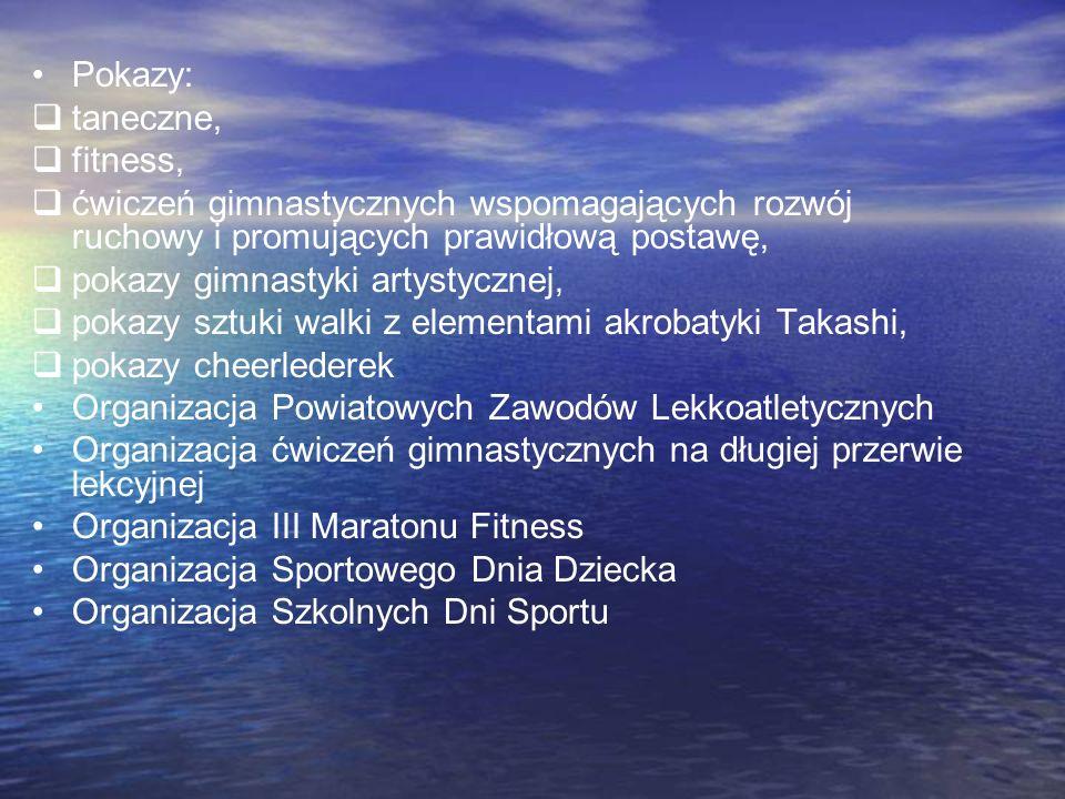 Pokazy: taneczne, fitness, ćwiczeń gimnastycznych wspomagających rozwój ruchowy i promujących prawidłową postawę, pokazy gimnastyki artystycznej, poka