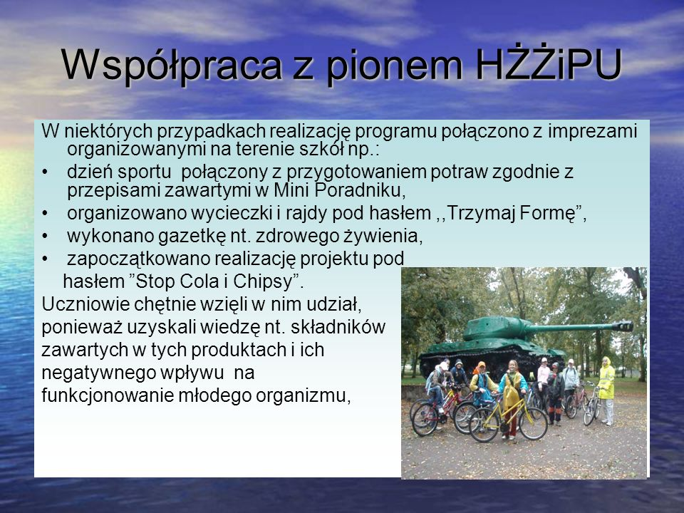Współpraca z pionem HŻŻiPU W niektórych przypadkach realizację programu połączono z imprezami organizowanymi na terenie szkół np.: dzień sportu połącz