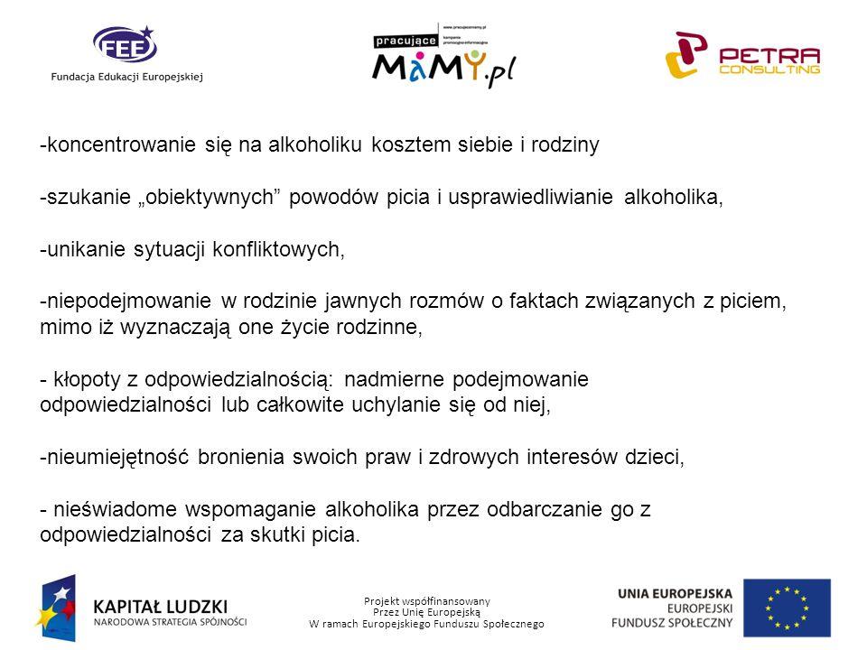 Projekt współfinansowany Przez Unię Europejską W ramach Europejskiego Funduszu Społecznego -koncentrowanie się na alkoholiku kosztem siebie i rodziny