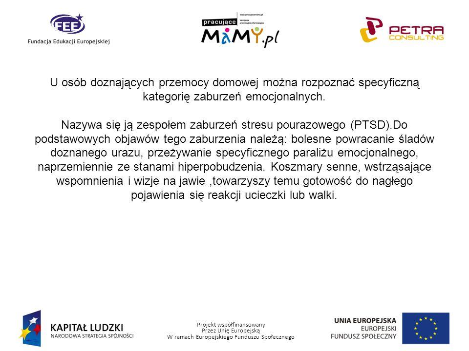 Projekt współfinansowany Przez Unię Europejską W ramach Europejskiego Funduszu Społecznego U osób doznających przemocy domowej można rozpoznać specyfi