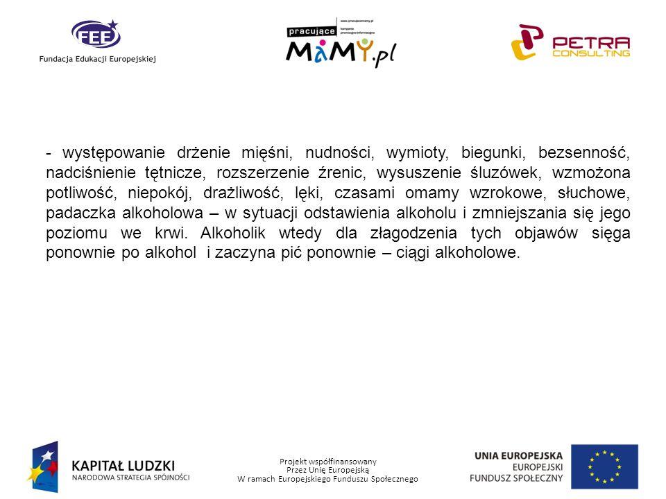 Projekt współfinansowany Przez Unię Europejską W ramach Europejskiego Funduszu Społecznego - występowanie drżenie mięśni, nudności, wymioty, biegunki,