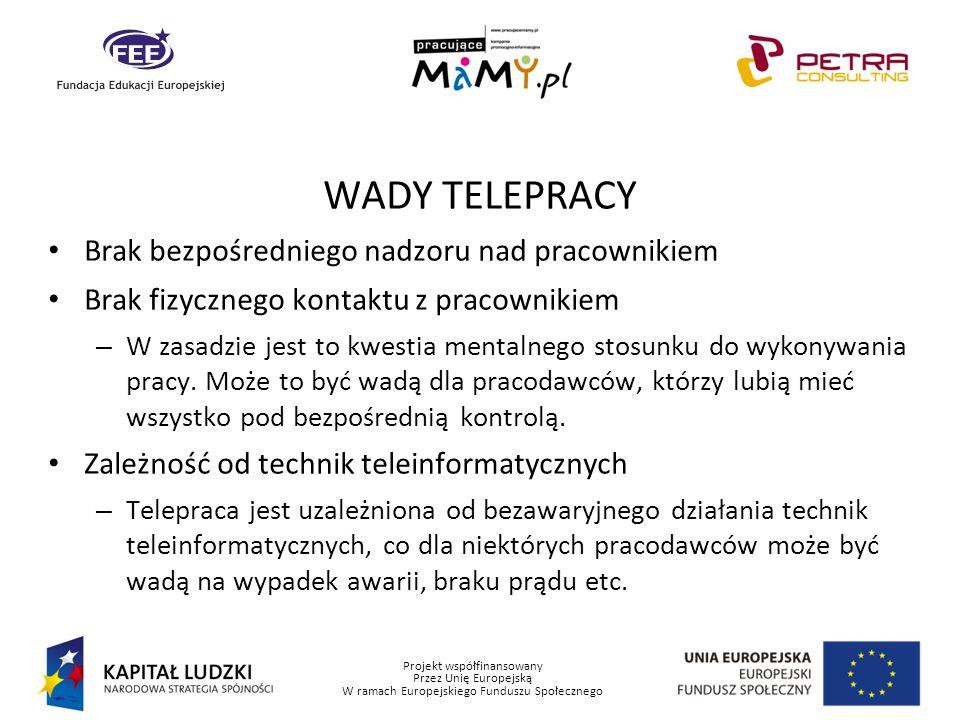 Projekt współfinansowany Przez Unię Europejską W ramach Europejskiego Funduszu Społecznego WADY TELEPRACY Brak bezpośredniego nadzoru nad pracownikiem