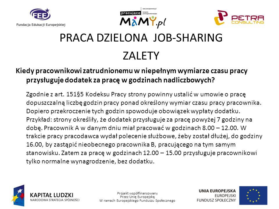 Projekt współfinansowany Przez Unię Europejską W ramach Europejskiego Funduszu Społecznego PRACA DZIELONA JOB-SHARING ZALETY Kiedy pracownikowi zatrud