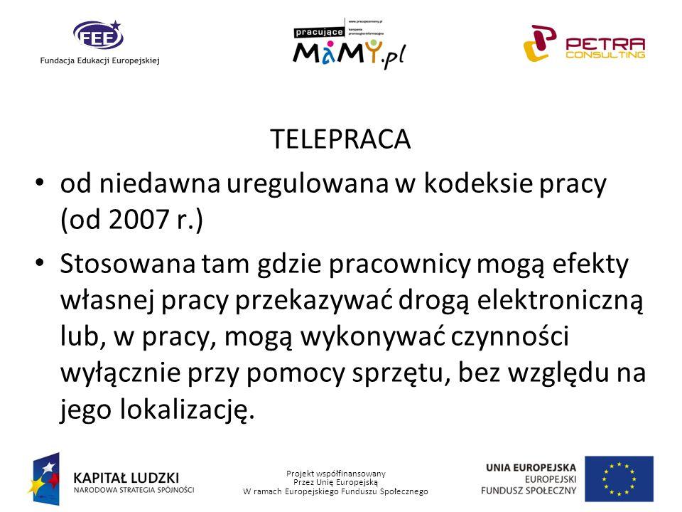 Projekt współfinansowany Przez Unię Europejską W ramach Europejskiego Funduszu Społecznego TELEPRACA od niedawna uregulowana w kodeksie pracy (od 2007