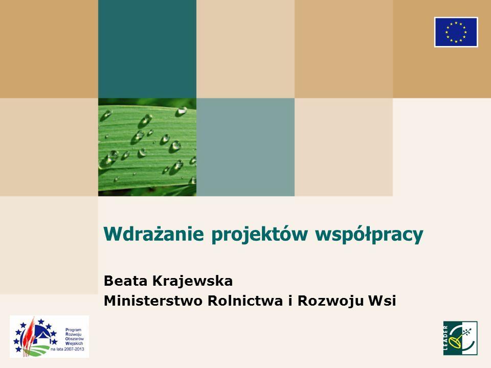 Wdrażanie projektów współpracy Beata Krajewska Ministerstwo Rolnictwa i Rozwoju Wsi