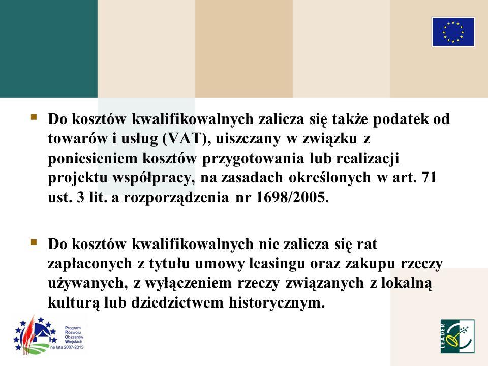 Do kosztów kwalifikowalnych zalicza się także podatek od towarów i usług (VAT), uiszczany w związku z poniesieniem kosztów przygotowania lub realizacji projektu współpracy, na zasadach określonych w art.