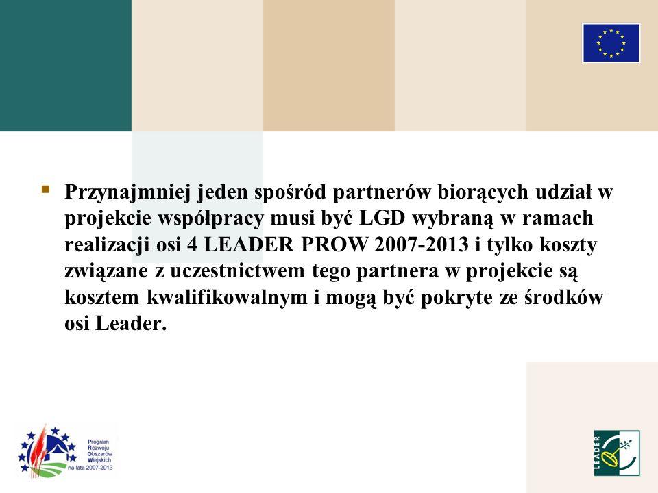 Przynajmniej jeden spośród partnerów biorących udział w projekcie współpracy musi być LGD wybraną w ramach realizacji osi 4 LEADER PROW 2007-2013 i tylko koszty związane z uczestnictwem tego partnera w projekcie są kosztem kwalifikowalnym i mogą być pokryte ze środków osi Leader.