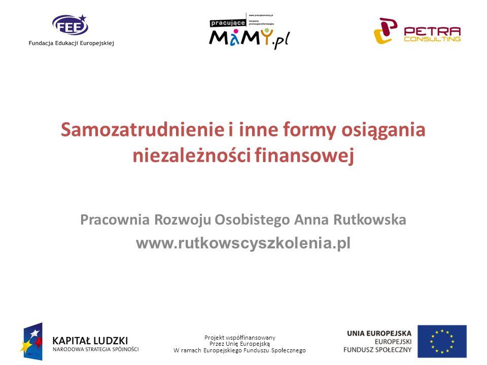 Projekt współfinansowany Przez Unię Europejską W ramach Europejskiego Funduszu Społecznego Plusy samozatrudnienia Satysfakcja z prowadzenia działalności gospodarczej.