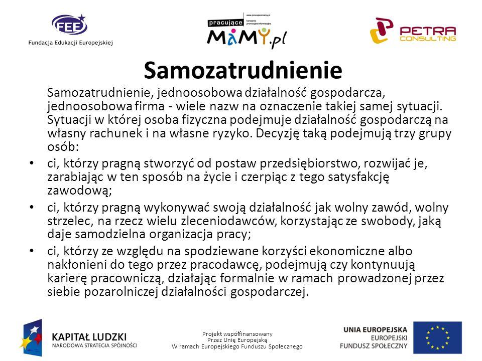Projekt współfinansowany Przez Unię Europejską W ramach Europejskiego Funduszu Społecznego Samozatrudnienie Samozatrudnienie, jednoosobowa działalność