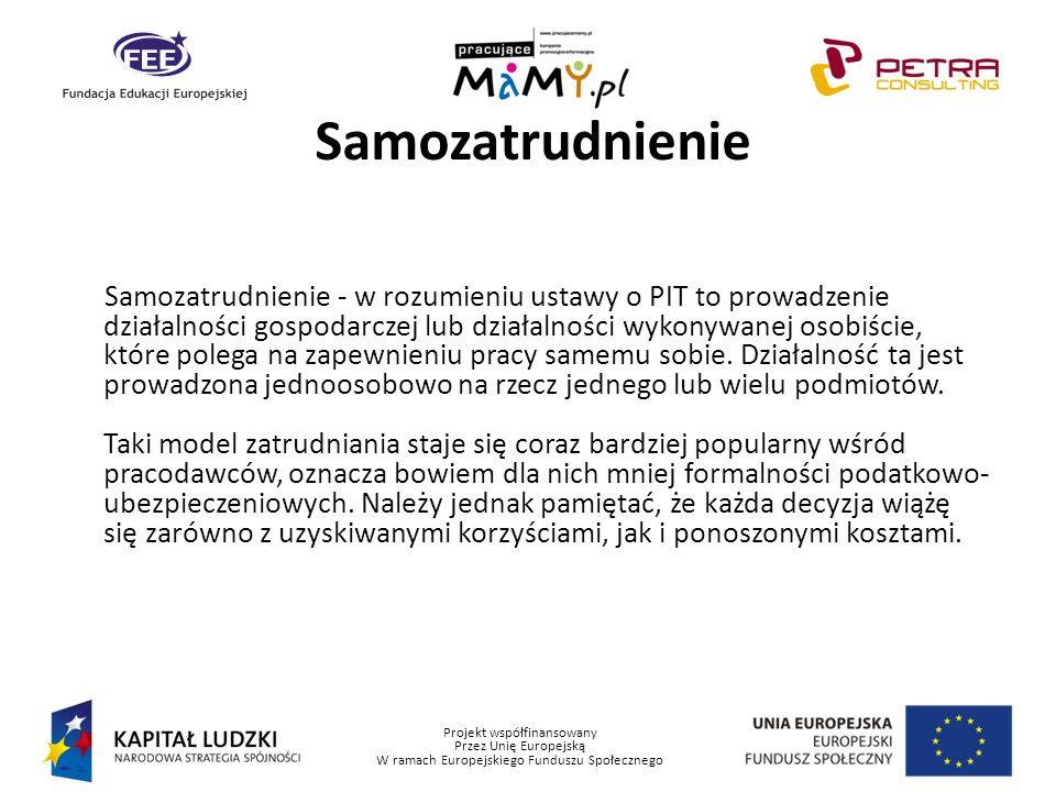 Projekt współfinansowany Przez Unię Europejską W ramach Europejskiego Funduszu Społecznego Samozatrudnienie Samozatrudnienie - w rozumieniu ustawy o P