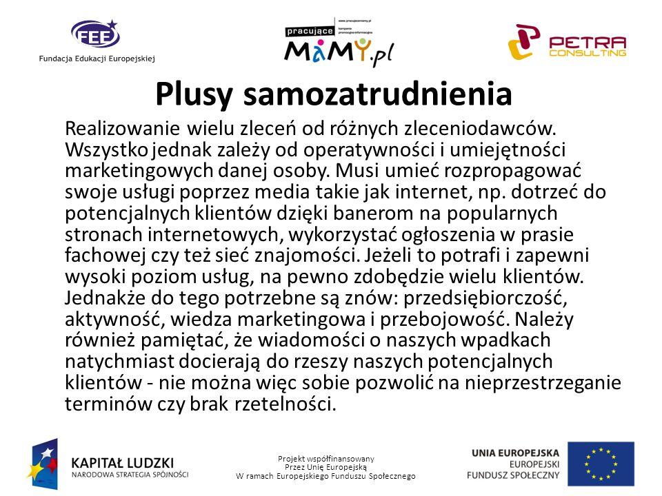 Projekt współfinansowany Przez Unię Europejską W ramach Europejskiego Funduszu Społecznego Plusy samozatrudnienia Realizowanie wielu zleceń od różnych
