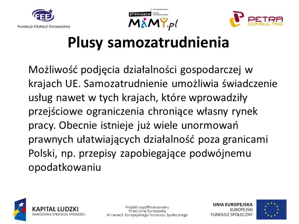 Projekt współfinansowany Przez Unię Europejską W ramach Europejskiego Funduszu Społecznego Plusy samozatrudnienia Możliwość podjęcia działalności gosp
